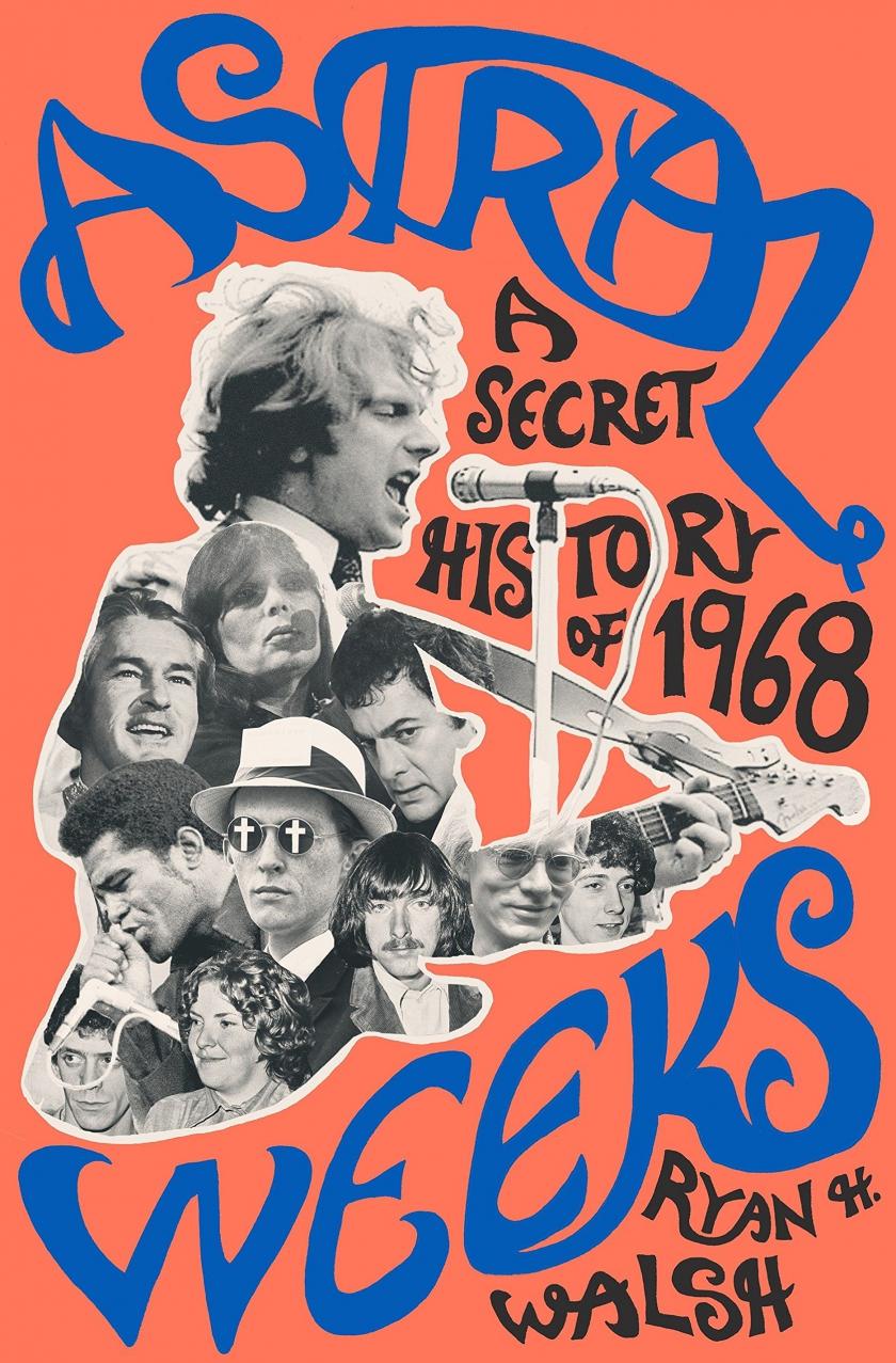 Cover boek astral weeks: A secret history of 1968 van Ryan H. Walsh