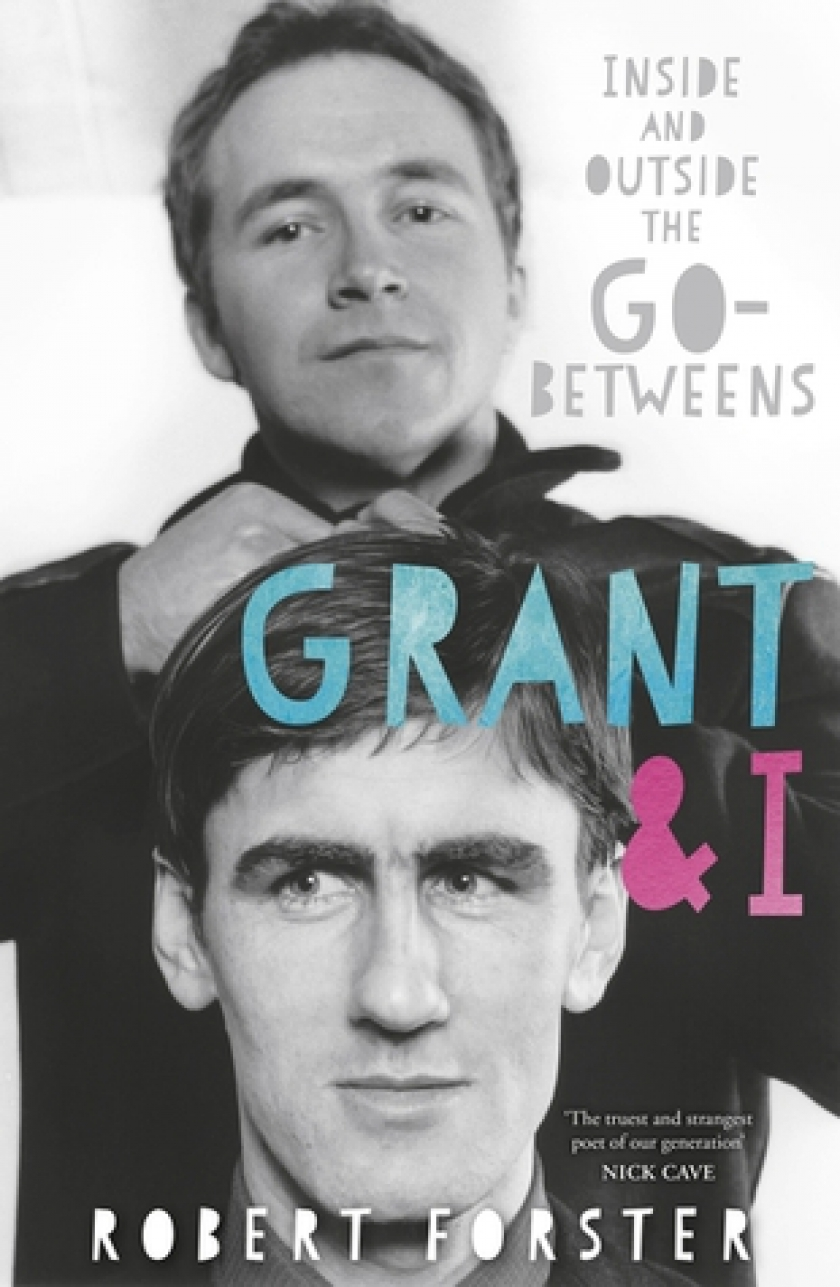 Cover Boek Grant and I: Inside and Outside the Go-Betweens van Robert Forster